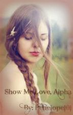 Show Me Love, Alpha (On Hold) by Penelope101