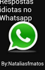 Respostas Idiotas No Whatsapp by SraJinook