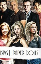 Paper Doll |BTVS| Book One by BrunetteMarionette