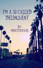 I'm A So Called Delinquent by Mercitesfaye