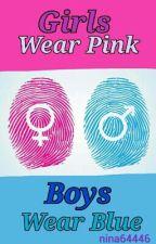 Girls Wear Pink Boys Wear Blue (#Wattys2016) by nina64446