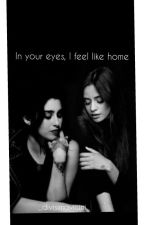 IN YOUR EYES, I FEEL LIKE HOME. [Camren] by _divisimavicini_