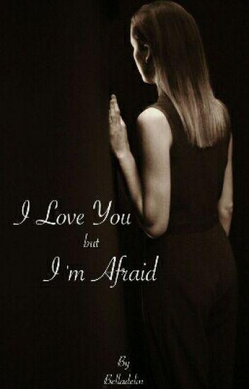 I Love You but I'm Afraid