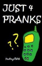 Just For Pranks (On Hold For Now) by HowBoysThink