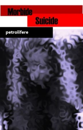 Morbide suicide by Petrolifere