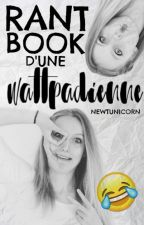 Rant-Book d'une Wattpadienne ➸ Tome 1. by NewtUnicorn