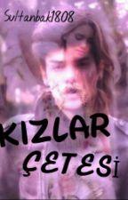 KIZLAR ÇETESİ(DÜZENLENİYOR) by _silent_18