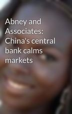 Abney and Associates: China's central bank calms markets by DaisyJolie
