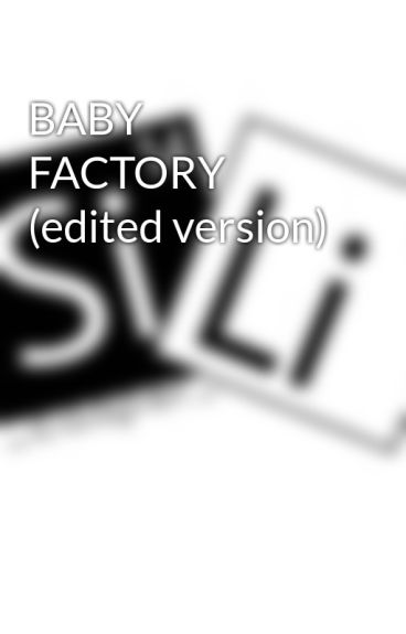 BABY FACTORY (edited version) by mercy_jhigz