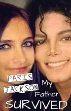 Paris Jackson; My Father Survived by MoonwalkaQueen