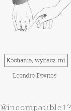 Kochanie, wybacz mi |Leondre Devries by incompatible17