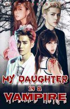 My Daughter Is A Vampire #Dreamer'sAward2018 by Aloyalprincess