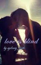 Love Is Blind by Sydney_faith120