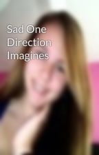 Sad One Direction Imagines by amberisawesome69