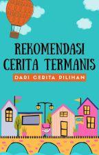 Rekomendasi Cerita Termanis by lenise_lim
