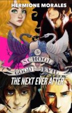 The School For Good And Evil; The Next Ever After by MeenaHermioneMorales