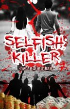Selfish Killer (COMPLETED) by horangiminhan