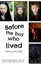 Before the boy who lived- A Harry Potter fanfic (COMPLETED) by jacksonchaselarue