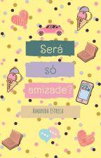 Será Só Amizade? by ManndyEstt