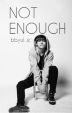 Not Enough by Bbyul_e