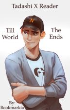 Tadashi x Reader Till The World Ends by Bookmarkia