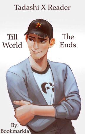 Tadashi x Reader Till The World Ends by Bookmarkia