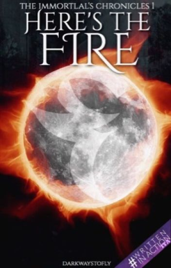HERE'S THE FIRE [The immortal's chronicles•1] IN REVISIONE