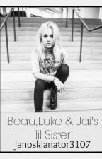 *Read at own risk!*Beau, Luke & Jai's lil' Sister *Janoskians Fanfic* by janoskianator3107