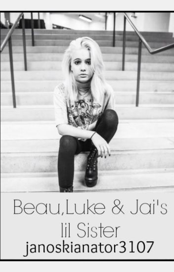 *Read at own risk!*Beau, Luke & Jai's lil' Sister *Janoskians Fanfic*