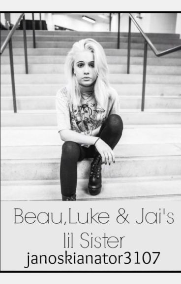 *Read at own risk!*Beau, Luke & Jai's lil' Sister *Janoskians Fanfic*