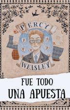 Fue todo una apuesta (Percy Weasley) by Saragaty12