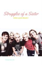 Struggles of a Sister- Little Lynch Book 2 by just_some_random_fan
