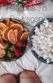 Reasons to go Vegan by usernamesareweird