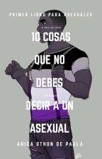 10 Cosas Que No Debes Decirle A Un asexual(#BOW BOW Boys Awards ) by Boy1526