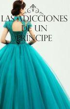 Las Adicciones De Un Príncipe. by Lavinawalker