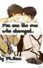 You Are The One Who Changed {#Ereri} by TFS_Shiro