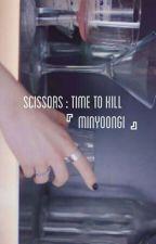 Scissors:Time To Kill ••Suga•• [Hiatus] by taebitly