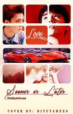 Sooner or Later by Kimbumlovee