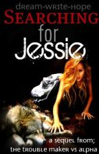 Searching For Jessie by dream-write-hope