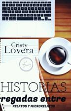 Historias Regadas.Entre Relatos y Microrrelatos  by cristylove1228