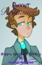 Corrupt Romance (Dipper Gleeful x Reader) by spooky_kitkat