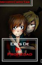 ~Eres De Mi Propiedad~[¡EDITANDO!] by Ririchiyo-Chiyo-Tan