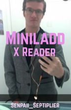 Miniladd x Reader by Senpaii_Septiplier