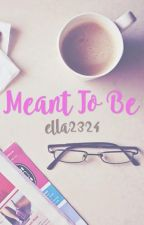 Meant To Be by ella2324