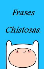 Frases Chistosas :v by mariavic84