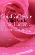Good Girls Are Bad Girls Who Haven't Been Caught by Black_Teramuse