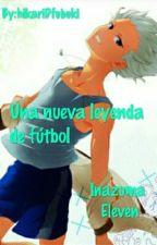 Una Nueva leyenda de fútbol... Inazuma Eleven by hikariDfubuki