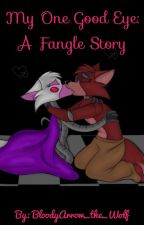 My One Good Eye: a Fangle Story by BloodyArrow_the_Wolf