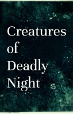 Creatures Of Deadly Night by Starry_Galaxy20