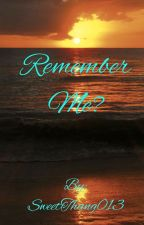 Remember Me?? by SweetThang013